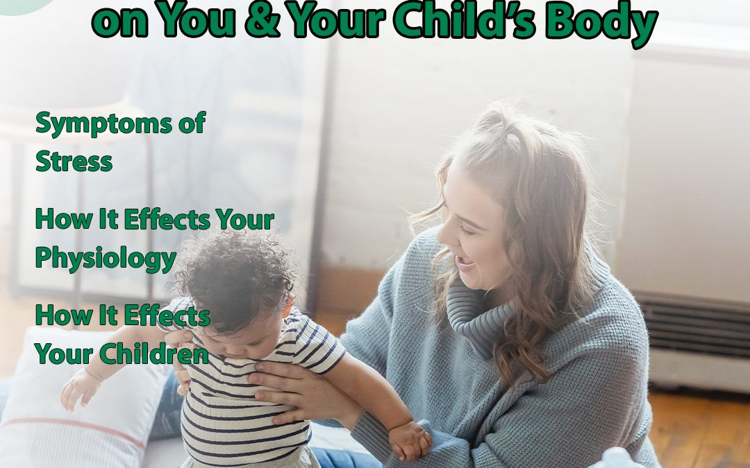 The Effect of Stress on You & Your Child's Body