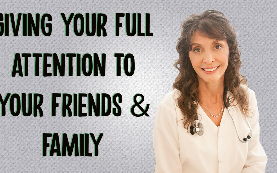 Giving Your Full Attention to Your Friends, Family and Children