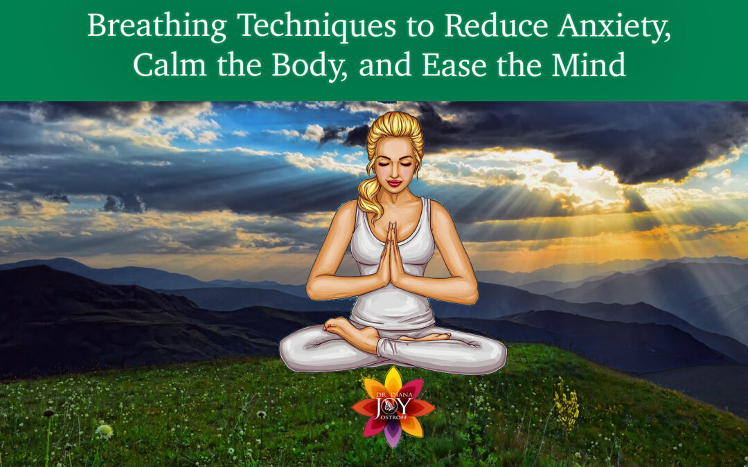 Dr Diana Joy Ostroff Teaches us Breathing Techniques to use when Feeling Anxious.