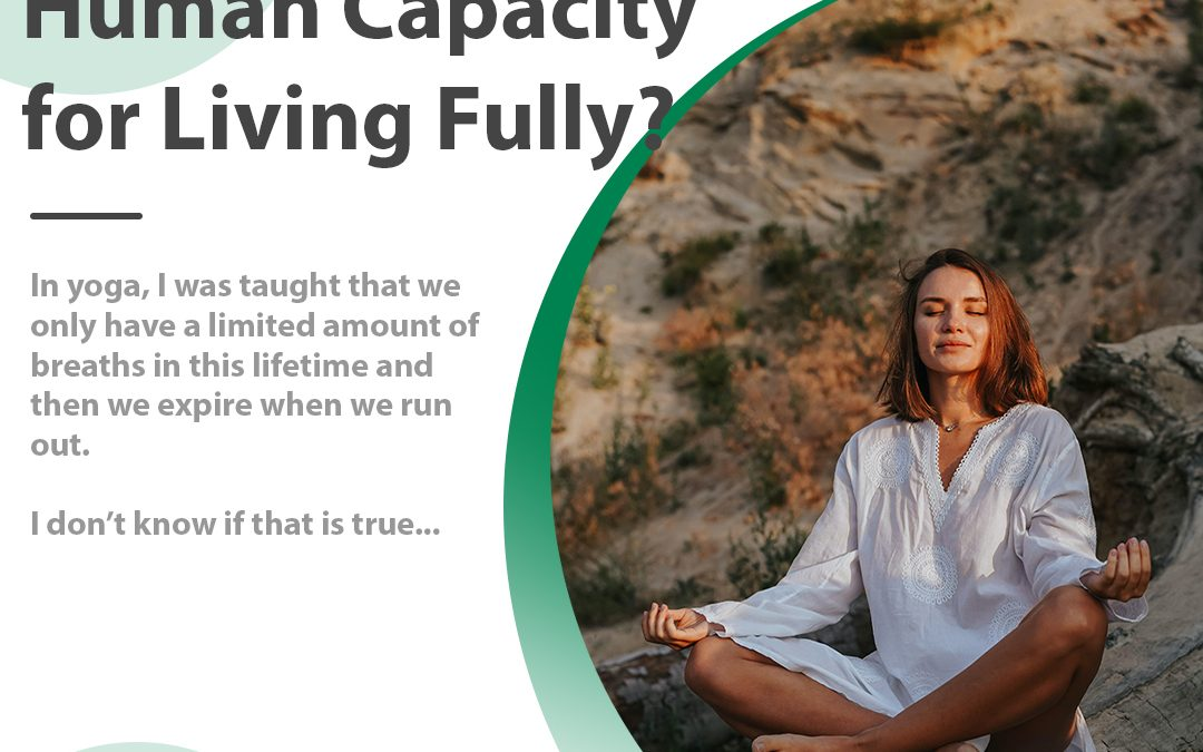 What Is Our Human Capacity for Living Fully?